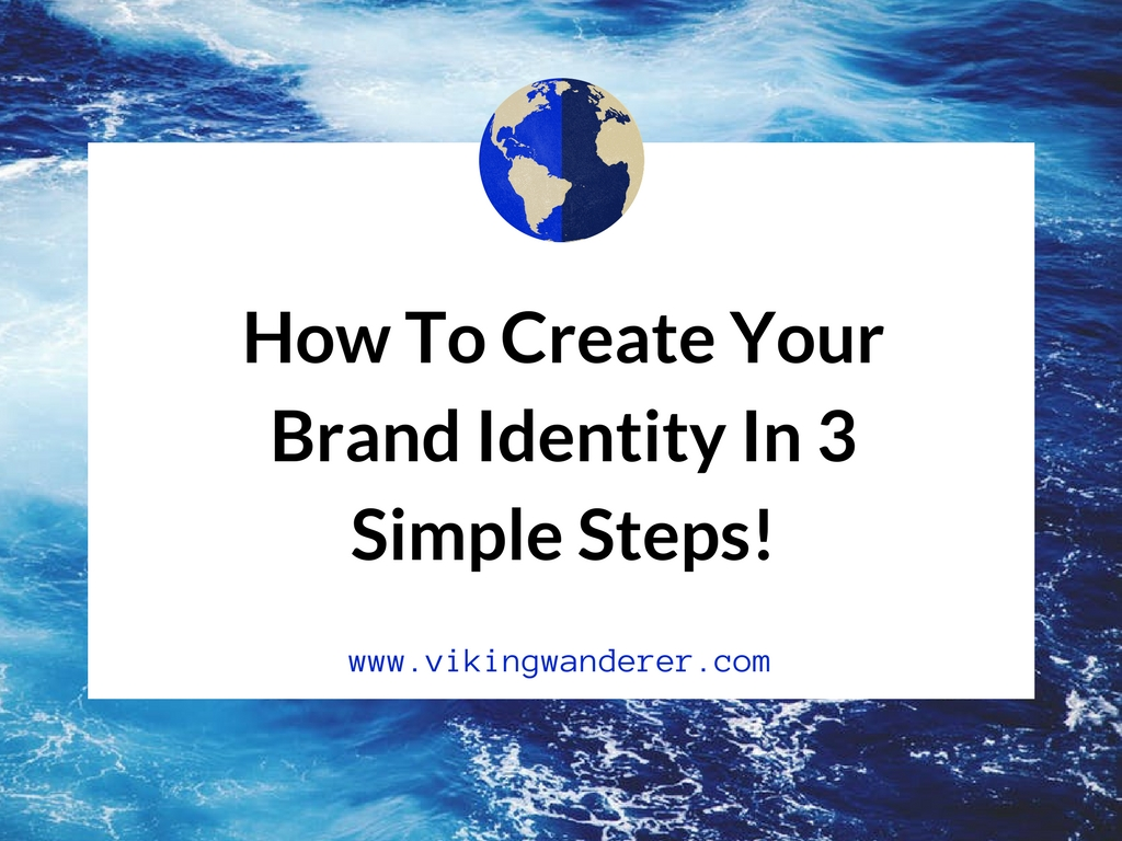 How To Create Your Brand Identity In 3 Simple Steps!